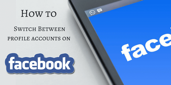 Facebook Switch Accounts - How to Switch Accounts on Facebook